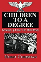 Children To A Degree: Growing Up Under The Third Reich by Horst Christian (2013-12-19) Paperback