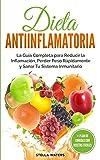 Dieta Antiinflamatoria: La Guía Completa para Reducir la Inflamación, Perder Peso Rápidamente y Sanar Tu Sistema Inmunitario + Plan de Comidas con Recetas Fáciles