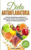 Dieta Antiinflamatoria: La Guía Completa para Reducir la Inflamación, Perder Peso Rápidamente y Sanar Tu Sistema Inmunitario + Plan de Comidas con Recetas Fáciles. Anti-inflammatory Diet (Spanish version)