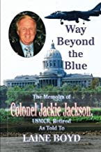 Way Beyond the Blue: The Memoirs of Colonel Jackie Jackson, USMCR As Told To  LAINE BOYD