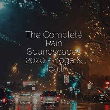 The Complete Rain Soundscapes 2020 - Yoga & Health