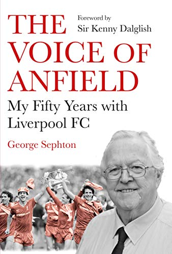 The Voice of Anfield: My Fifty Years with Liverpool FC (English Edition)
