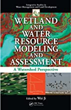 Wetland and Water Resource Modeling and Assessment: A Watershed Perspective (Integrative Studies in Water Management & Land Deve)