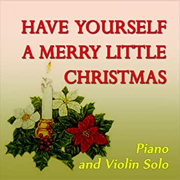 Have Yourself a Merry Little Christmas (Piano & Violin Solo)