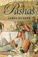 Pashas: Traders and Travellers in the Islamic World