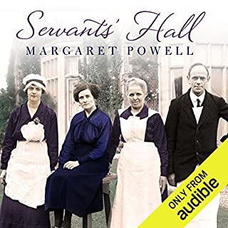 Servants' Hall     A Real Life Upstairs, Downstairs Romance              By:                                                                                                                                 Margaret Powell                               Narrated by:                                                                                                                                 Susan Lyons                      Length: 7 hrs and 3 mins     263 ratings     Overall 3.9