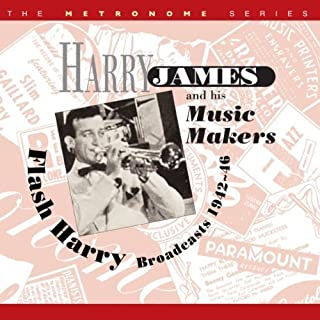 Flash Harry: Broadcasts 1942-46 by Harry James and his Music Makers (2013-05-04)