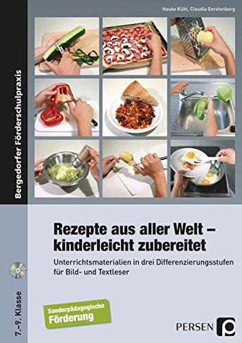 Rezepte aus aller Welt - kinderleicht zubereitet: Unterrichtsmaterialien in drei Differenzierungsstufen für Bild- und Textleser (7. bis 9. Klasse)