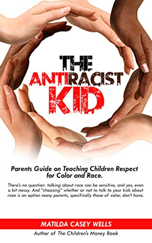 The Anti-racist Kid: Parents Guide on Teaching Children Respect for Color and Race