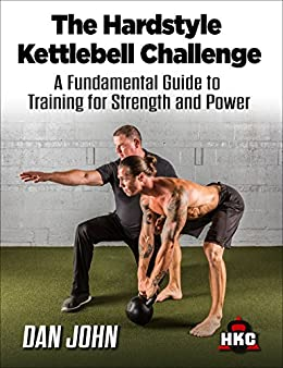The Hardstyle Kettlebell Challenge: A Fundamental Guide To Training For Strength And Power by [Dan  John, Mark Fisher, Mary Carol Fitzgerald]