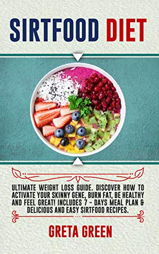 SIRTFOOD DIET: Ultimate Weight Loss Guide. Discover How To Activate Your Skinny Gene, Burn Fat, Be Healthy and Feel Great! Includes 7 - days Meal Plan ... and Easy Sirtfood Recipes. (English Edition)