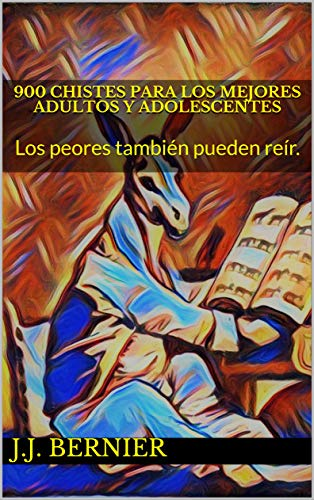 900 CHISTES PARA LOS MEJORES ADULTOS Y ADOLESCENTES: Los peores también pueden reír. en losmasleidos.com