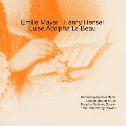 Emilie Mayer - Fanny Hensel - Luise Adolpha Le Beau
