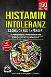 Histaminintoleranz Kochbuch für Anfänger!: 150 abwechslungsreiche & gesunde Rezepte für mehr Lebensqualität & Wohlbefinden bei Histaminintoleranz. Inkl. Ernährungsratgeber & 14 Tage Ernährungsplan