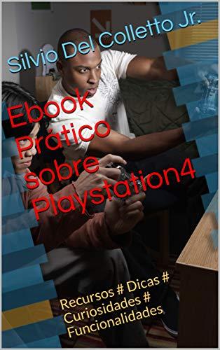 Ebook Prático sobre Playstation4: Recursos # Dicas # Curiosidades # Funcionalidades