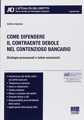 Come difendere il contraente debole nel contenzioso bancario. Strategie processuali e tutele sostanziali
