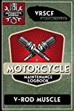VRSCF V-Rod Muscle, Motorcycle Maintenance Logbook: Harley Davidson Models, Vtwin - Biker Gear, Chopper, Maintenance Service and Repair Journal with ... Records, Safety Reminders. 6 x 9 151 Pages