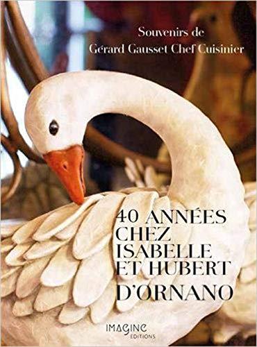 40 années chez Isabelle et Hubert d'Ornano : Souvenirs de Gérard Gausset Chef Cuisinier