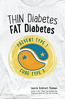 Thin Diabetes, Fat Diabetes: Prevent Type 1, Cure Type 2 by [Laurie Thomas]
