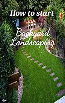 How to start Back-Yard Landscaping by [Chris Hart]