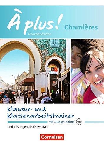 À plus ! - Nouvelle édition / Méthode intensive - Nouvelle édition: Charnières - Klausur- und Klassenarbeitstrainer mit Audios online: Mit Lösungen als Download