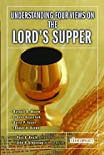 Understanding Four Views on the Lord's Supper (Counterpoints: Church Life)