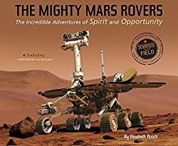 Image: The Mighty Mars Rovers: The Incredible Adventures of Spirit and Opportunity (Scientists in the Field Series), by Elizabeth Rusch (Author). Publisher: HMH Books for Young Readers; Reprint edition (June 27, 2017)