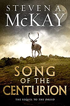 Song of the Centurion (Warrior Druid of Britain Book 2) by [Steven A. McKay]