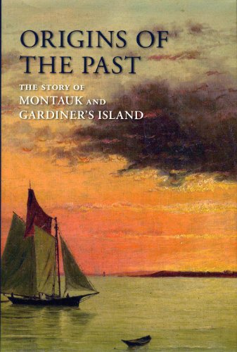 Origins of the Past: The Story of Montauk and Gardiner's Island (The East Hampton Historical Collection Book 5) (English Edition)
