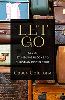 Let Go: Seven Stumbling Blocks to Christian Discipleship by [Casey Cole]