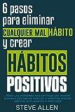 Superación personal: 6 pasos para eliminar cualquier mal hábito y crear hábitos positivos: Cómo eliminar los malos hábitos y adoptar nuevos hábitos inteligentes ... (Éxito y productividad sin límites)