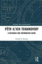 Pëtr Il'ich Tchaikovsky: A Research and Information Guide (Routledge Music Bibliographies)