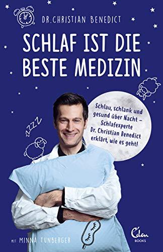 Schlaf ist die beste Medizin: Schlau, schlank und glücklich über Nacht – Schlafexperte Dr. Christian Benedict erklärt, wie es geht!