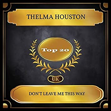 Don't Leave Me This Way (UK Chart Top 20 - No. 13)