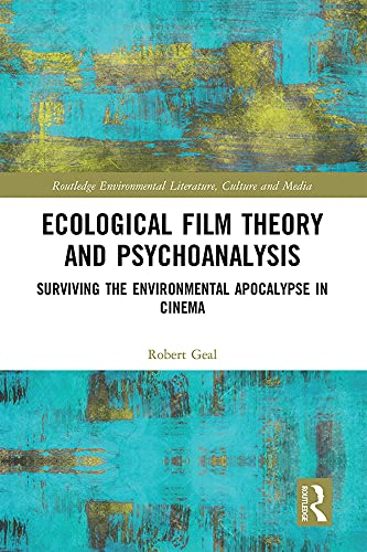 Ecological Film Theory and Psychoanalysis: Surviving the Environmental Apocalypse in Cinema (Routledge Environmental Literature, Culture and Media) (English Edition)