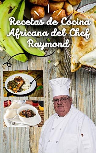 Recetas de Cocina africana del chef Raymond: Receta de la mejor cocina de África
