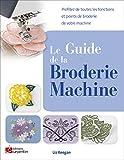 Le guide de la broderie machine : Profitez de toutes les fonctions et points de broderie de votre machine
