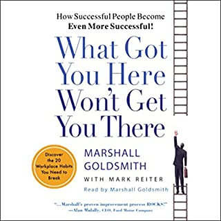 What Got You Here Won't Get You There     How Successful People Become Even More Successful!              De :                                                                                                                                 Marshall Goldsmith,                                                                                        Mark Reiter                               Lu par :                                                                                                                                 Marshall Goldsmith                      Durée : 6 h et 4 min     1 notation     Global 4,0
