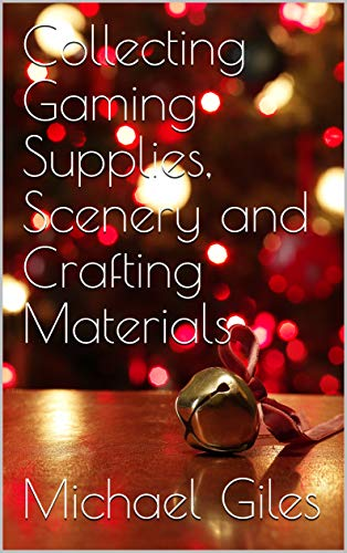 Collecting Gaming Supplies, Scenery and Crafting Materials (English Edition)
