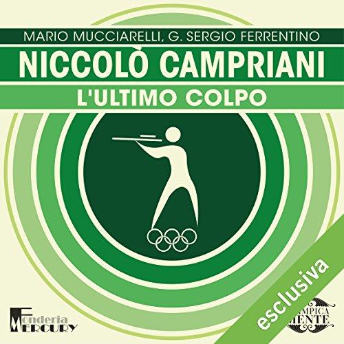 Niccolò Campriani: L'ultimo colpo (Olimpicamente) | Mario Mucciarelli