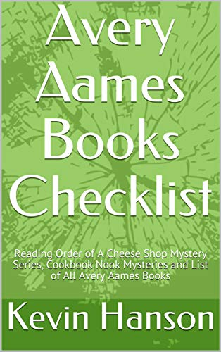 Avery Aames Books Checklist: Reading Order of A Cheese Shop Mystery Series, Cookbook Nook Mysteries and List of All Avery Aames Books (English Edition)