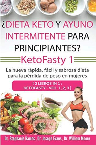 ¿Dieta keto y ayuno intermitente para principiantes? KetoFasty 1: La nueva rápida, fácil y sabrosa dieta para la pérdida de peso en mujeres (3 Libros en 1 : KetoFasty - Vol.1,2,3)