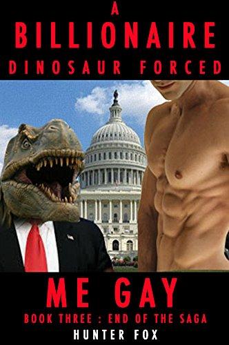 A Billionaire Dinosaur Forced Me Gay: Book Three : End of The Saga