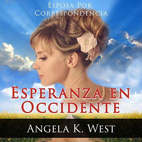 Esposa por Correspondencia: Esperanza en Occidente [Mail Order Bride: Westward Hope] audiobook cover art