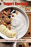 Yogurt Recipes: Easy to Make Homemade Yogurt!: Gift for Holiday