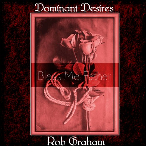 Dominant Desires: Bless Me Father audiobook cover art