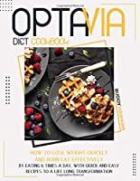 Optavia Diet Cookbook: How to Lose Weight Quickly and Burn Fat Effectively by Eating Six Times A Day. With Quick and Easy Recipes to A Life-Long Transformation