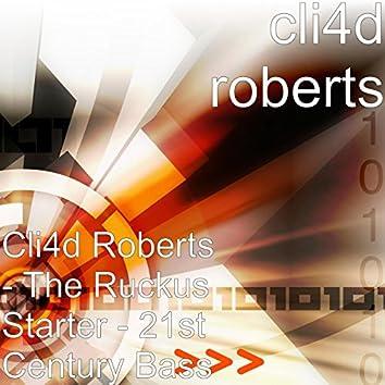 Cli4d Roberts - The Ruckus Starter - 21st Century Bass
