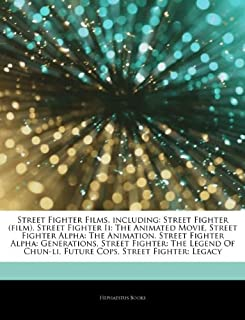 Articles on Street Fighter Films, Including: Street Fighter (Film), Street Fighter II: The Animated Movie, Street Fighter Alpha: The Animation, Street