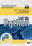 Let Us Python: Python Is Future, Embrace It Fast (English Edition)